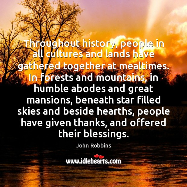 Throughout history, people in all cultures and lands have gathered together at Blessings Quotes Image