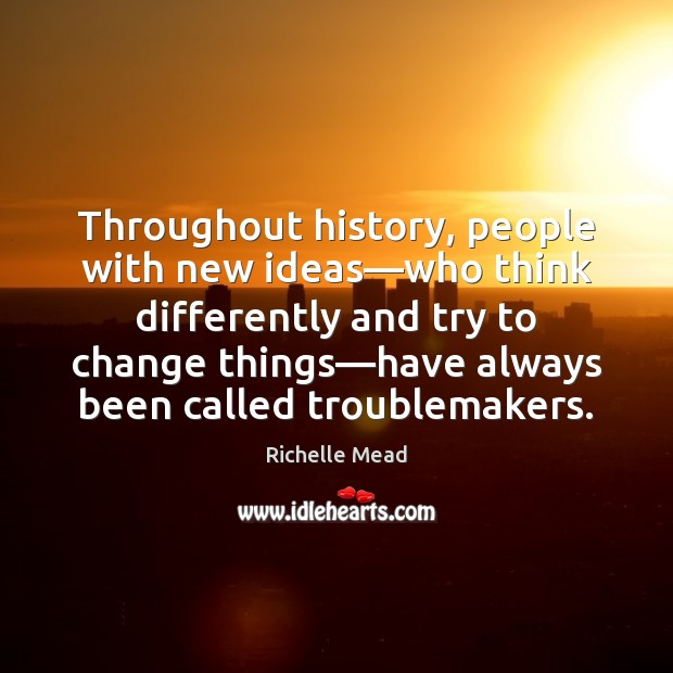 Throughout history, people with new ideas—who think differently and try to Image