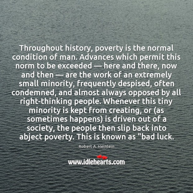 Image, Throughout history, poverty is the normal condition of man. Advances which permit