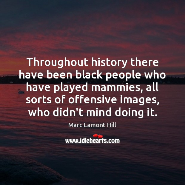 Throughout history there have been black people who have played mammies, all Offensive Quotes Image