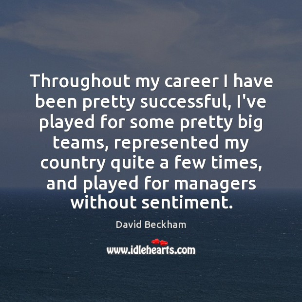 Throughout my career I have been pretty successful, I've played for some David Beckham Picture Quote