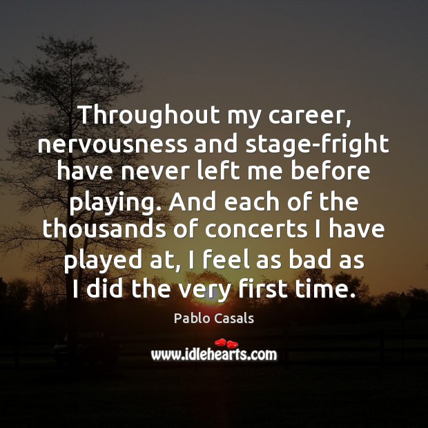 Image, Throughout my career, nervousness and stage-fright have never left me before playing.