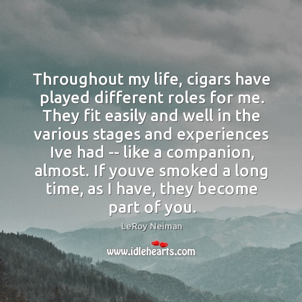 Throughout my life, cigars have played different roles for me. They fit Image