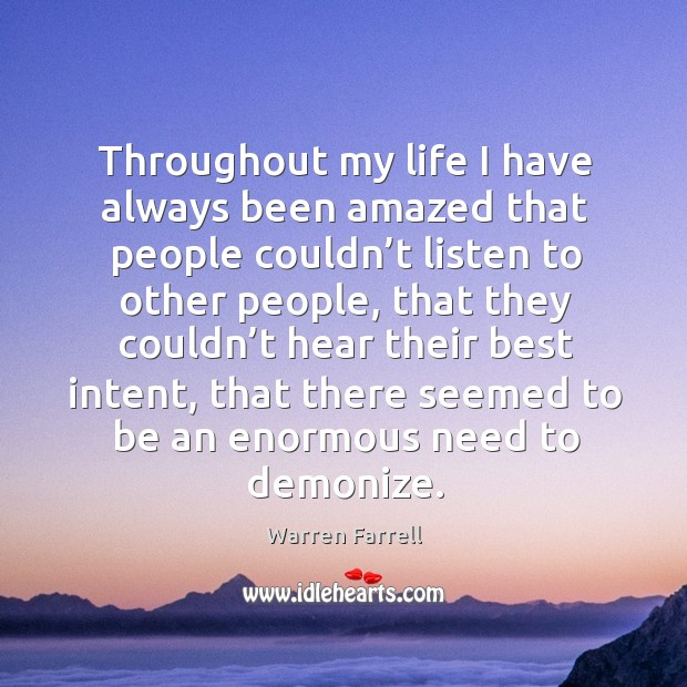 Throughout my life I have always been amazed that people couldn't listen to other people Image