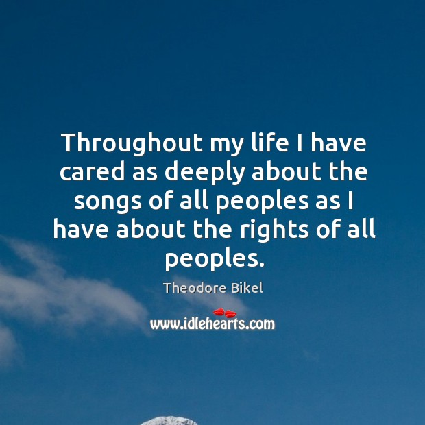 Throughout my life I have cared as deeply about the songs of all peoples as I have about the rights of all peoples. Image