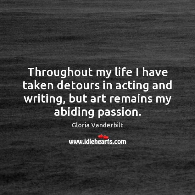 Throughout my life I have taken detours in acting and writing, but Gloria Vanderbilt Picture Quote