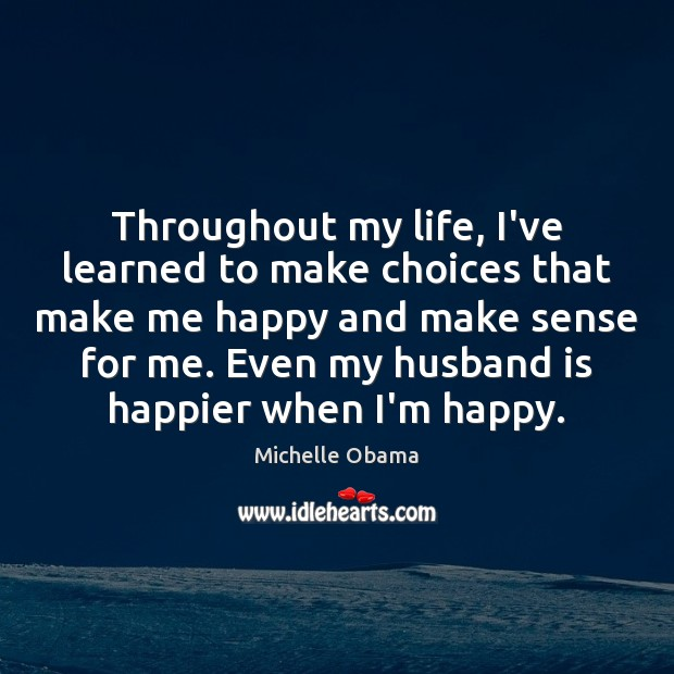 Throughout my life, I've learned to make choices that make me happy Image