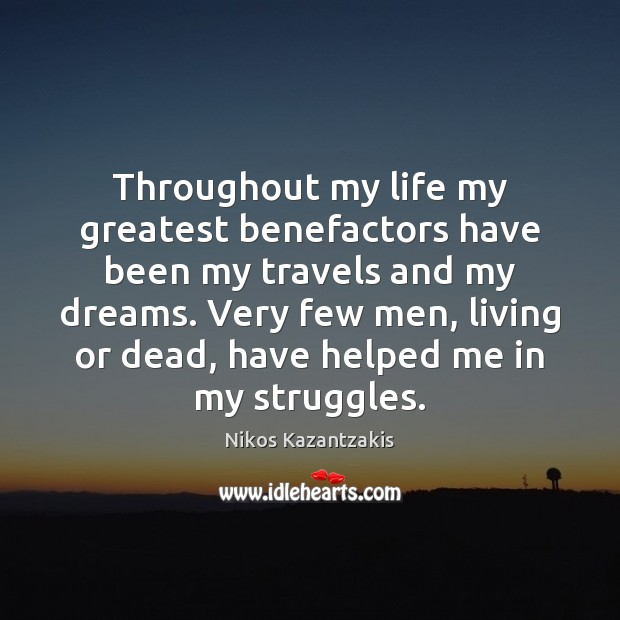 Throughout my life my greatest benefactors have been my travels and my Nikos Kazantzakis Picture Quote