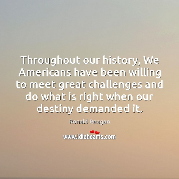 Throughout our history, We Americans have been willing to meet great challenges Image