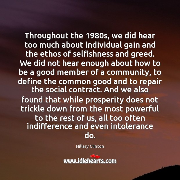 Image, Throughout the 1980s, we did hear too much about individual gain and