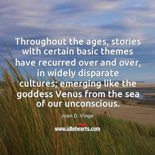 Throughout the ages, stories with certain basic themes have recurred over and over Joan D. Vinge Picture Quote
