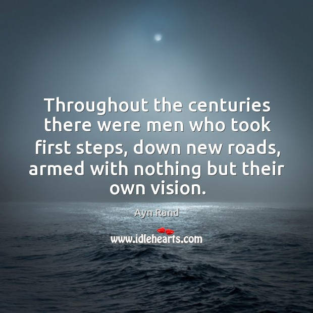 Throughout the centuries there were men who took first steps, down new roads Image