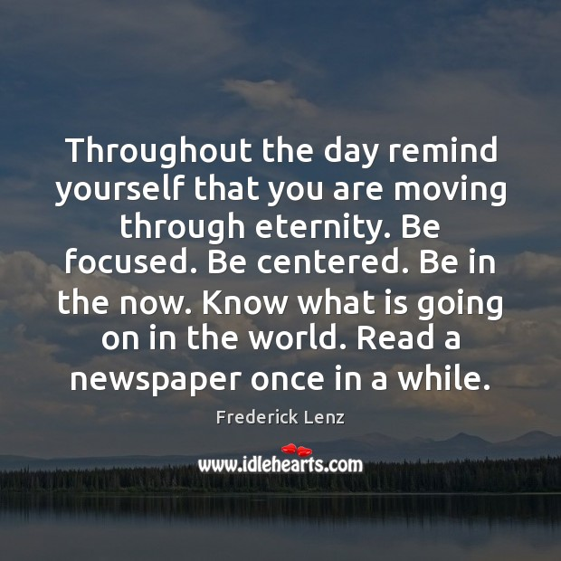 Throughout the day remind yourself that you are moving through eternity. Be Image