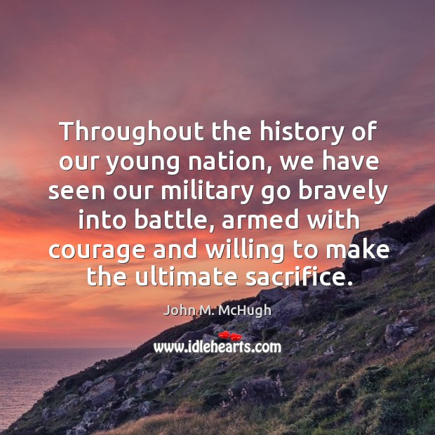 Throughout the history of our young nation, we have seen our military go bravely into battle Image