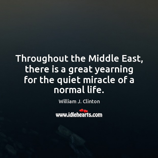 Throughout the Middle East, there is a great yearning for the quiet Image