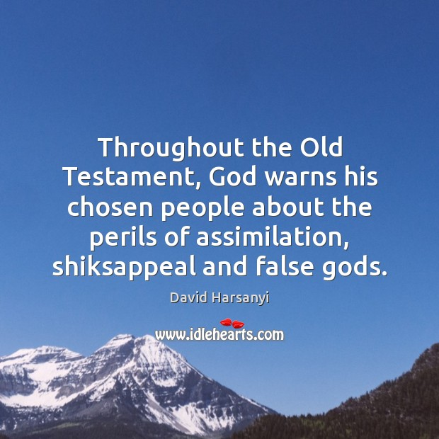 Throughout the Old Testament, God warns his chosen people about the perils David Harsanyi Picture Quote