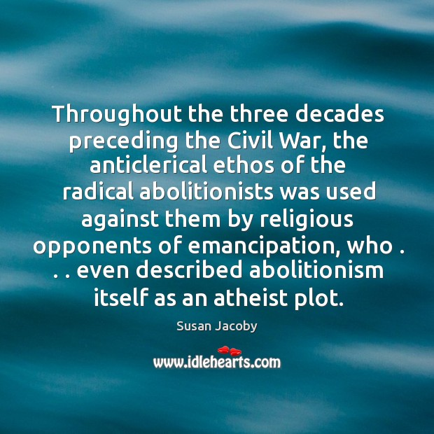 Image, Throughout the three decades preceding the Civil War, the anticlerical ethos of