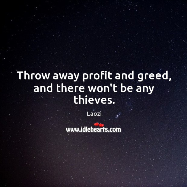 Image, Throw away profit and greed, and there won't be any thieves.