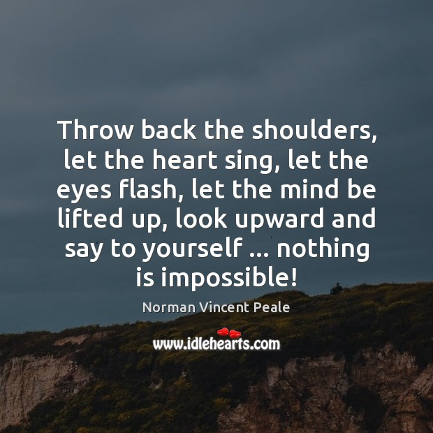 Throw back the shoulders, let the heart sing, let the eyes flash, Norman Vincent Peale Picture Quote