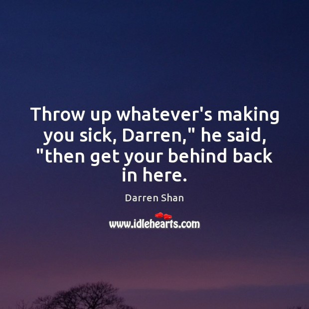 "Throw up whatever's making you sick, Darren,"" he said, ""then get your behind back in here. Image"