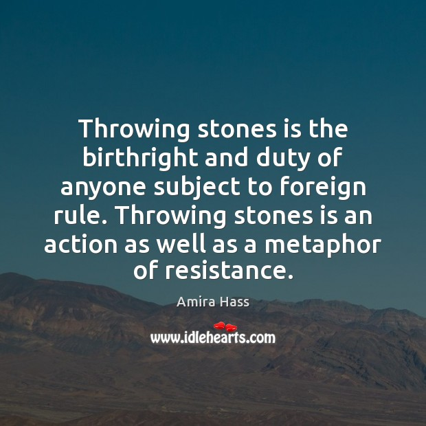Image, Throwing stones is the birthright and duty of anyone subject to foreign