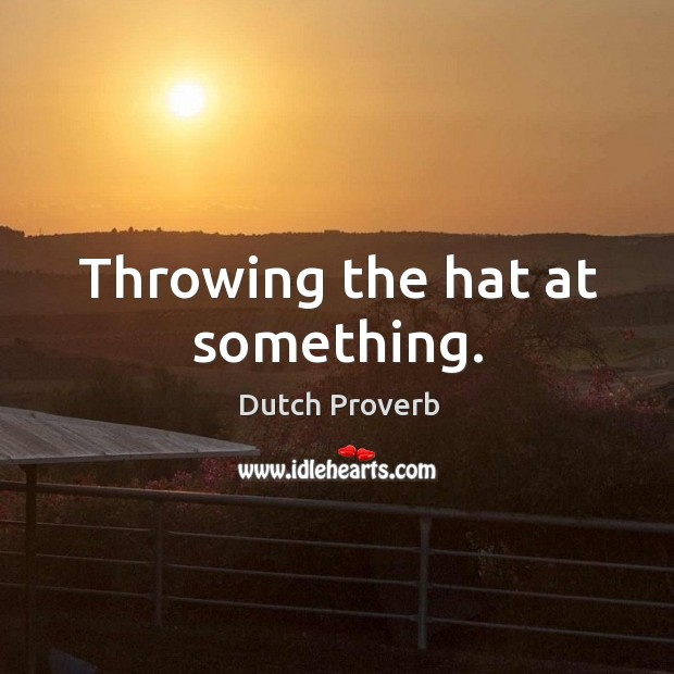 Throwing the hat at something. Dutch Proverbs Image