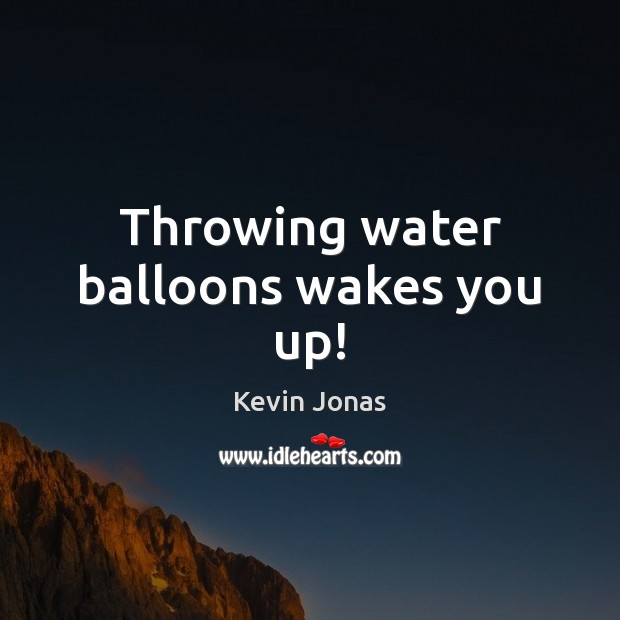 Throwing water balloons wakes you up! Image