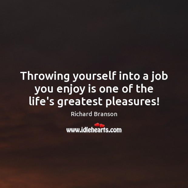 Throwing yourself into a job you enjoy is one of the life's greatest pleasures! Image