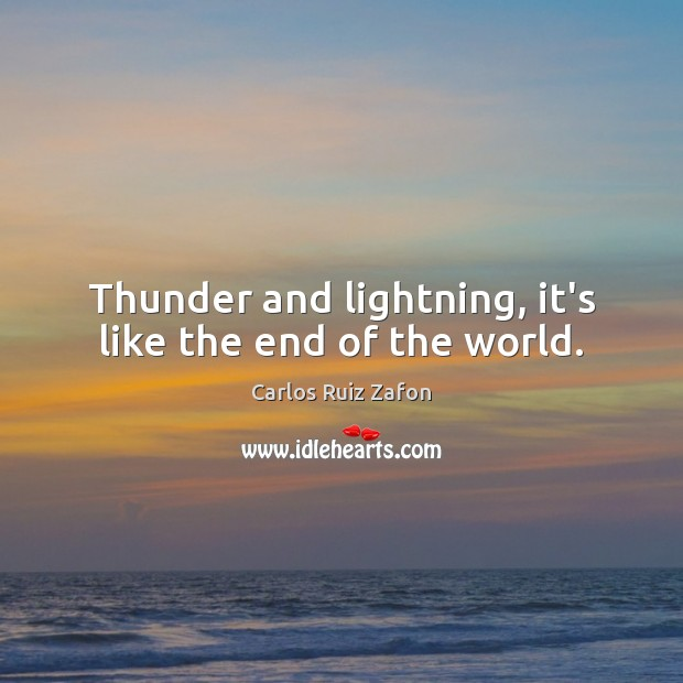 Thunder and lightning, it's like the end of the world. Image