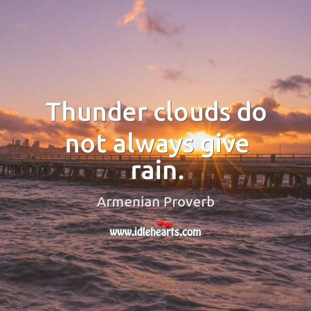 Thunder clouds do not always give rain. Armenian Proverbs Image