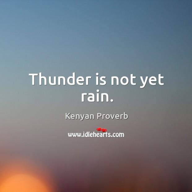 Thunder is not yet rain. Kenyan Proverbs Image