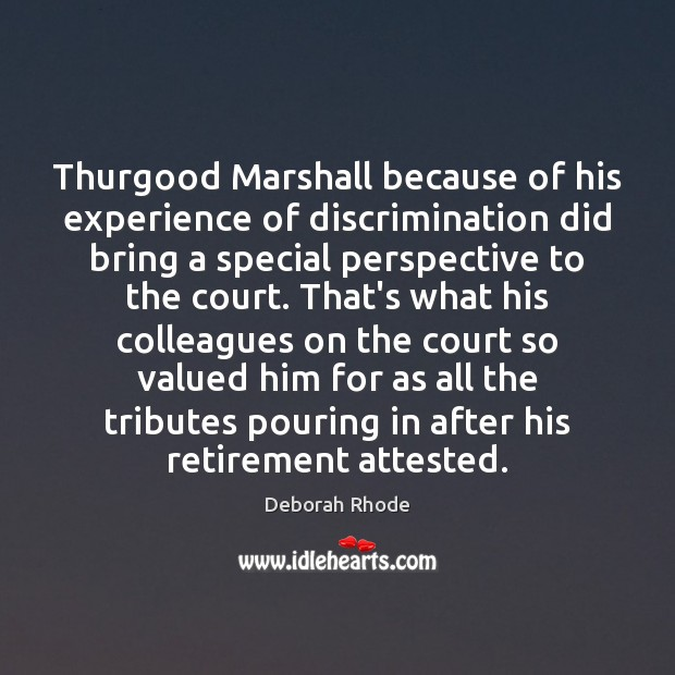 Thurgood Marshall because of his experience of discrimination did bring a special Deborah Rhode Picture Quote