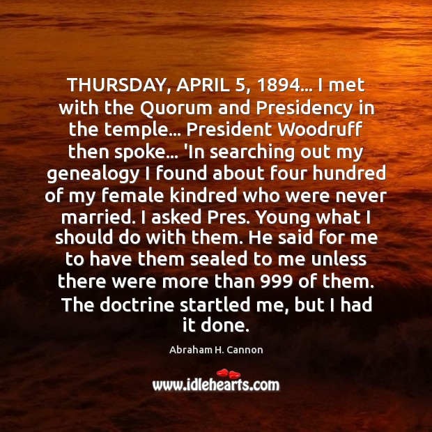 THURSDAY, APRIL 5, 1894… I met with the Quorum and Presidency in the temple… Image