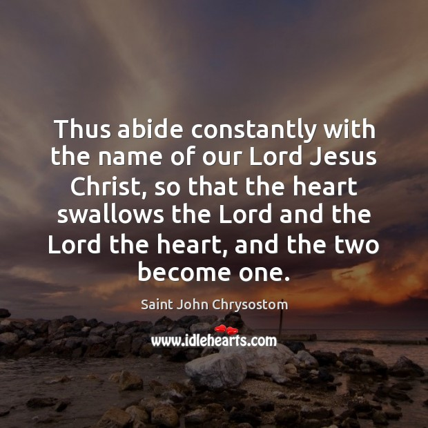 Thus abide constantly with the name of our Lord Jesus Christ, so Image
