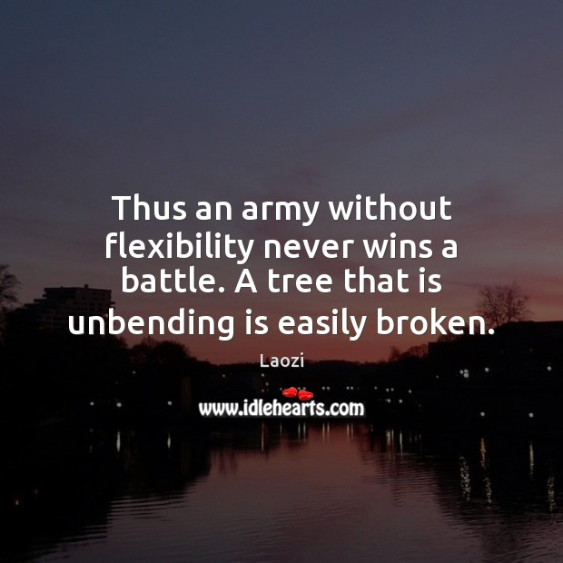 Image, Thus an army without flexibility never wins a battle. A tree that