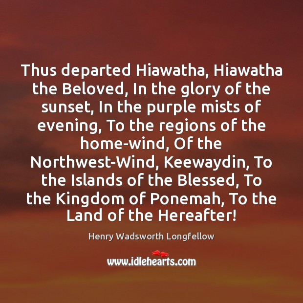 Image, Thus departed Hiawatha, Hiawatha the Beloved, In the glory of the sunset,