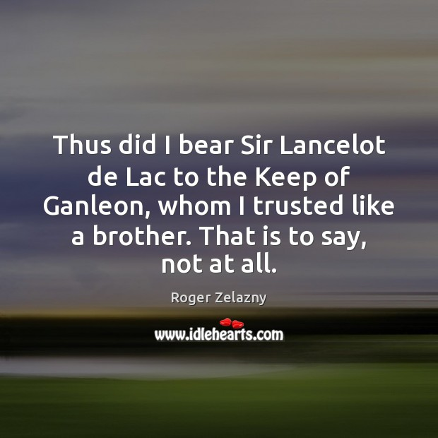 Image, Thus did I bear Sir Lancelot de Lac to the Keep of