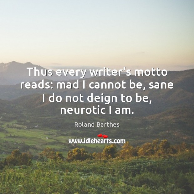 Thus every writer's motto reads: mad I cannot be, sane I do Image