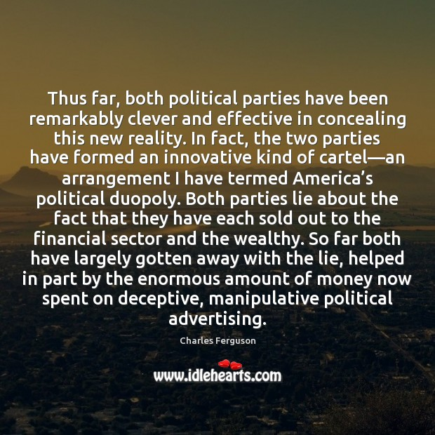 Thus far, both political parties have been remarkably clever and effective in Charles Ferguson Picture Quote