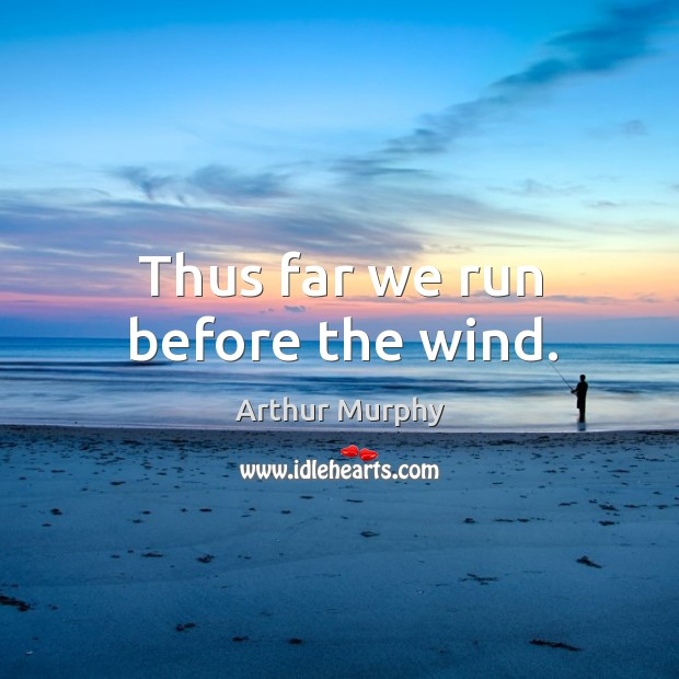 Image, Thus far we run before the wind.