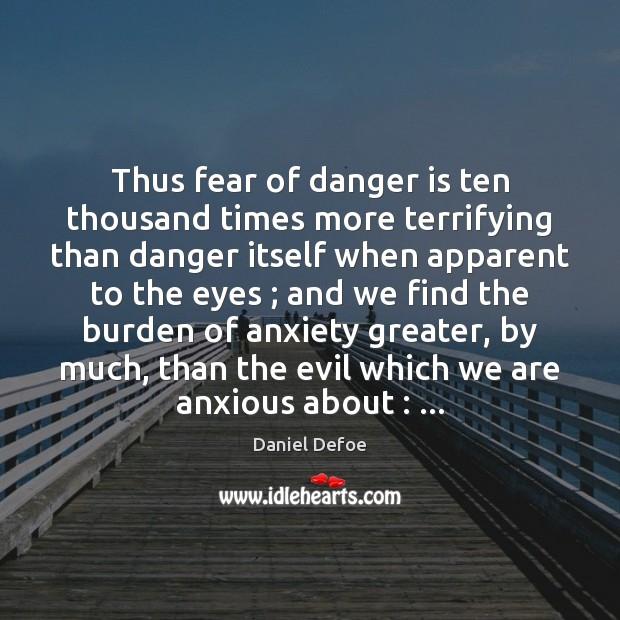 Thus fear of danger is ten thousand times more terrifying than danger Image