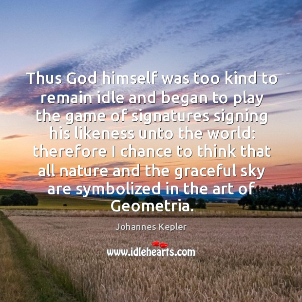 Thus God himself was too kind to remain idle and began to Image