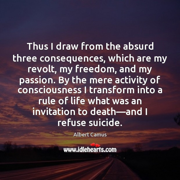 Image, Thus I draw from the absurd three consequences, which are my revolt,