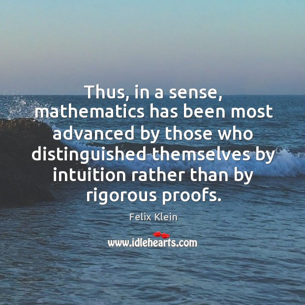 Thus, in a sense, mathematics has been most advanced by those who distinguished themselves by Image