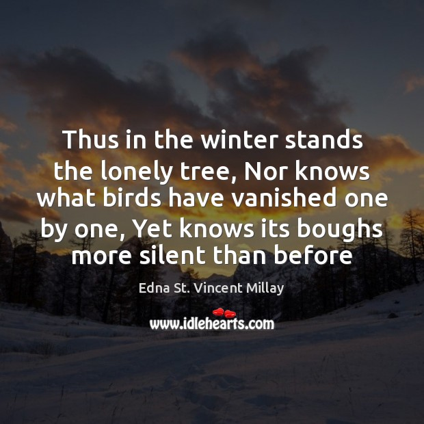Thus in the winter stands the lonely tree, Nor knows what birds Image