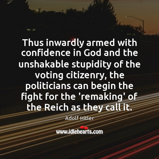 Thus inwardly armed with confidence in God and the unshakable stupidity of Image