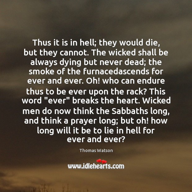 Thus it is in hell; they would die, but they cannot. The Thomas Watson Picture Quote