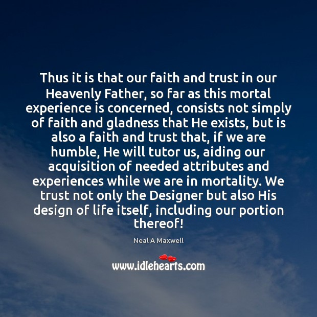 Image, Thus it is that our faith and trust in our Heavenly Father,