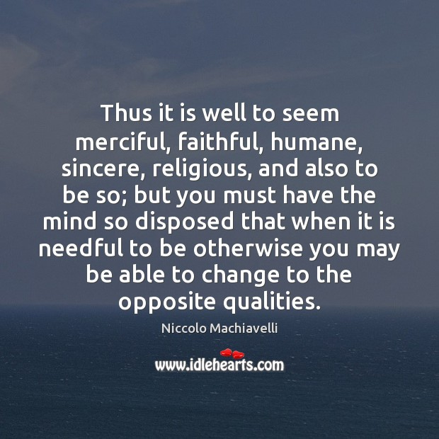 Thus it is well to seem merciful, faithful, humane, sincere, religious, and Image