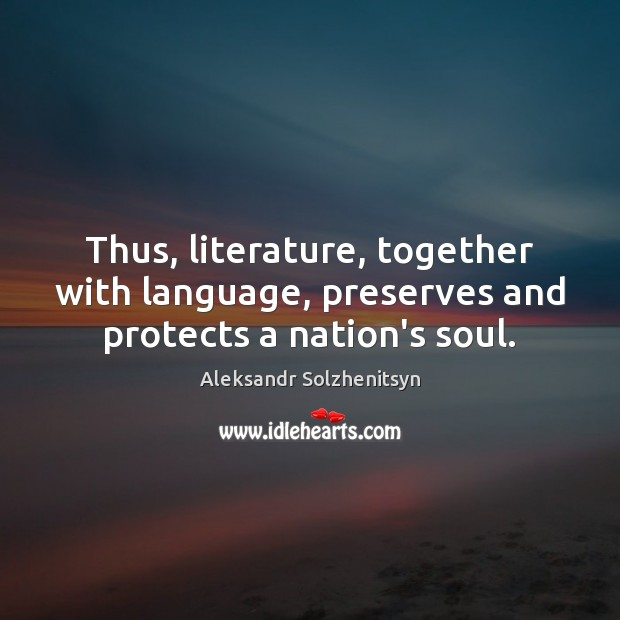 Thus, literature, together with language, preserves and protects a nation's soul. Image